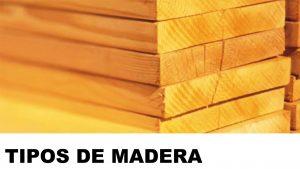 maderas segun el tipo