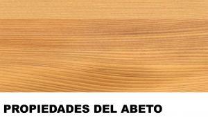 madera de abeto propiedades
