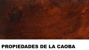 madera de caoba propiedades